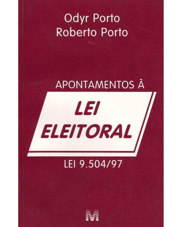 Apontamentos à lei eleitoral - Lei 9.504/97 - 1ª Edição