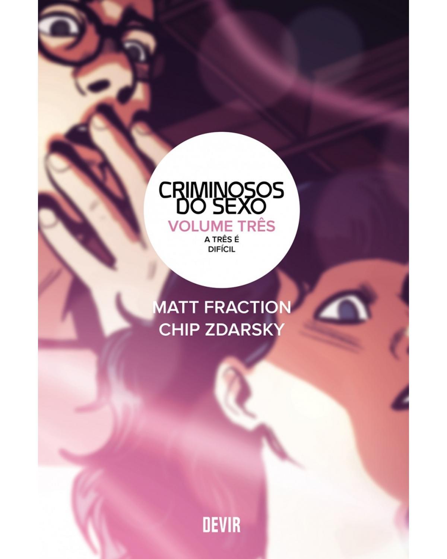Criminosos do sexo - Volume 3: a três é difícil - 1ª Edição | 2017