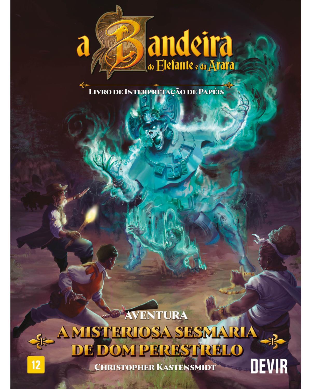 A bandeira do elefante e da arara: a misteriosa sesmaria de Dom Perestelo e escudo do mediador - 1ª Edição | 2018