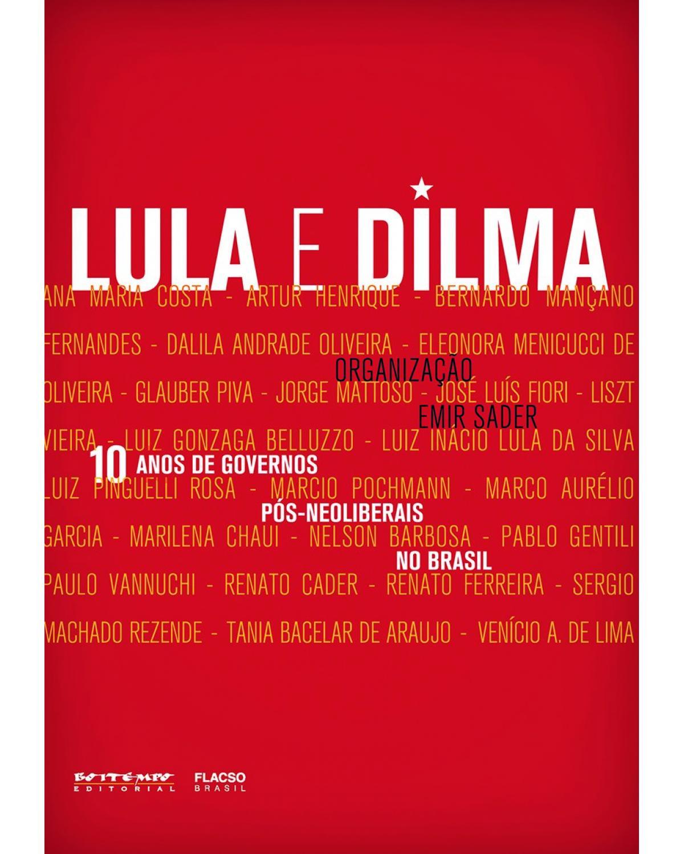 10 anos de governos pós-neoliberais no Brasil - Lula e Dilma