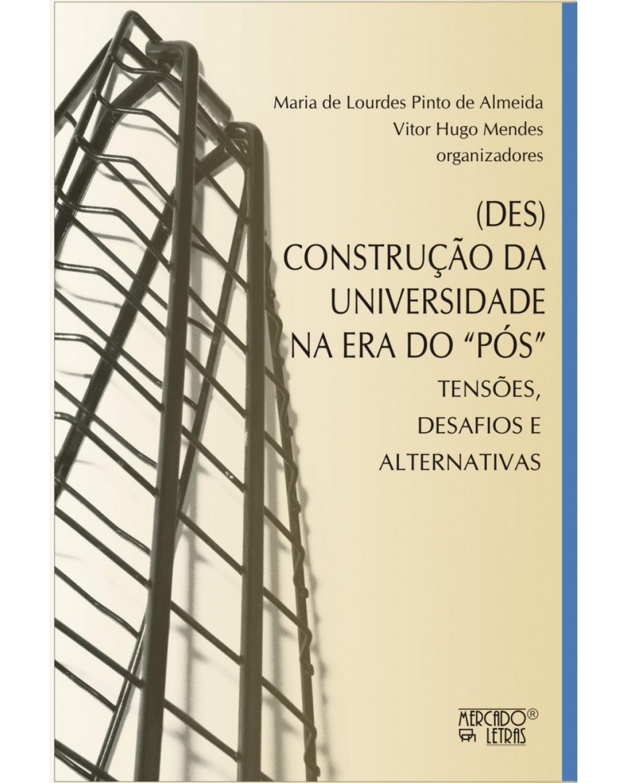"""(Des)construção da universidade na era do """"pós"""" - Tensões, desafios e alternativas"""