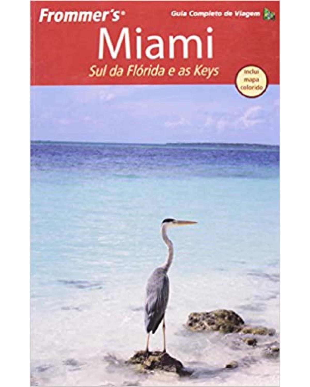Frommer's - Miami, sul da Flórida e as Keys - 6ª Edição