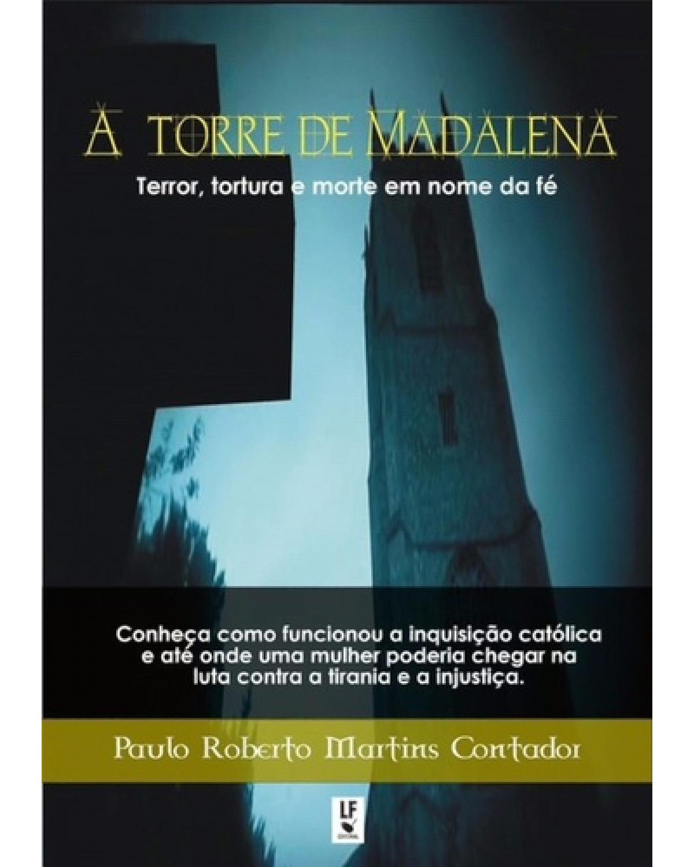 A torre de Madalena: terror, tortura e morte em nome da fé - 1ª Edição | 2012