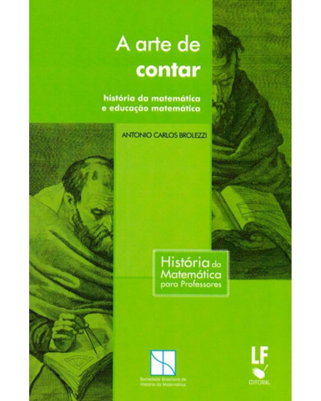 A arte de contar: história da matemática e educação matemática - 1ª Edição | 2014