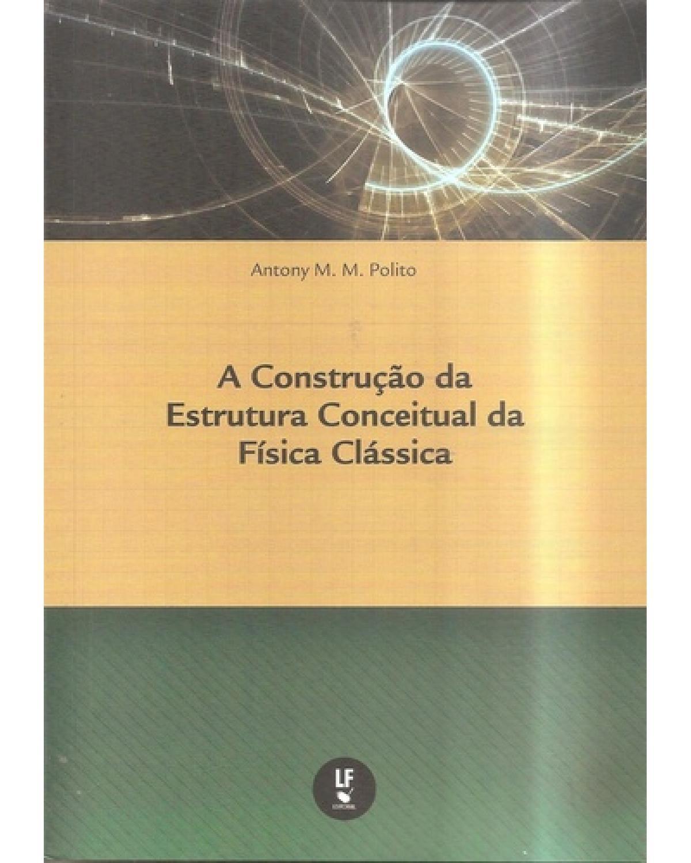A construção da estrutura conceitual da física clássica - 1ª Edição | 2018