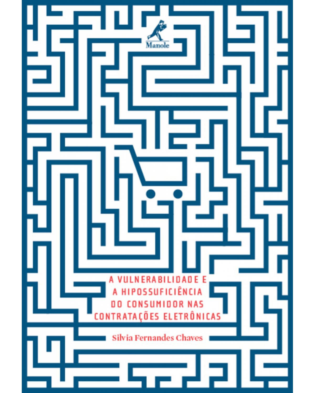 A vulnerabilidade e a hipossuficiência do consumidor nas contratações eletrônicas - 1ª Edição | 2015
