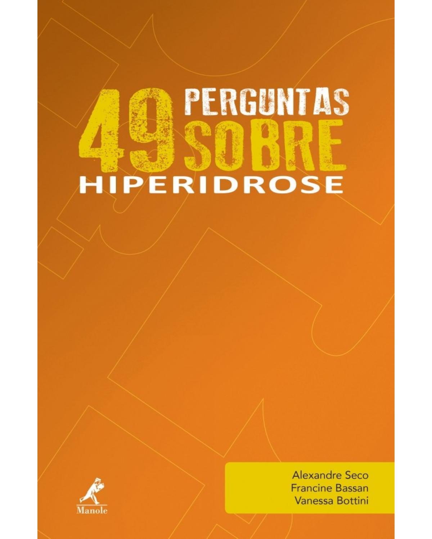 49 perguntas sobre hiperidrose - Volume 5:  - 1ª Edição   2017