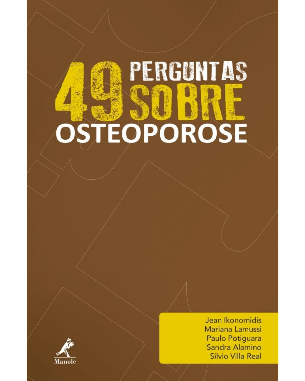 49 perguntas sobre osteoporose - Volume 6:  - 1ª Edição   2017
