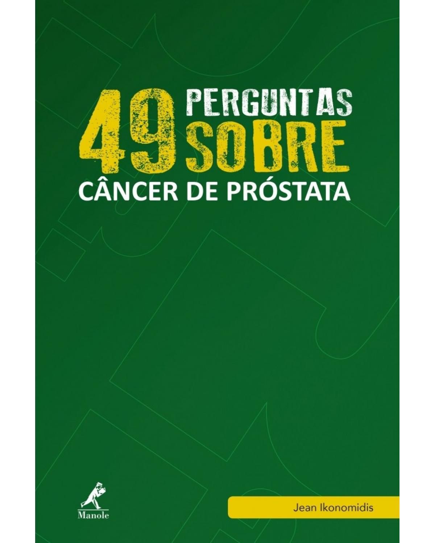 49 perguntas sobre câncer de próstata - Volume 8:  - 1ª Edição | 2016