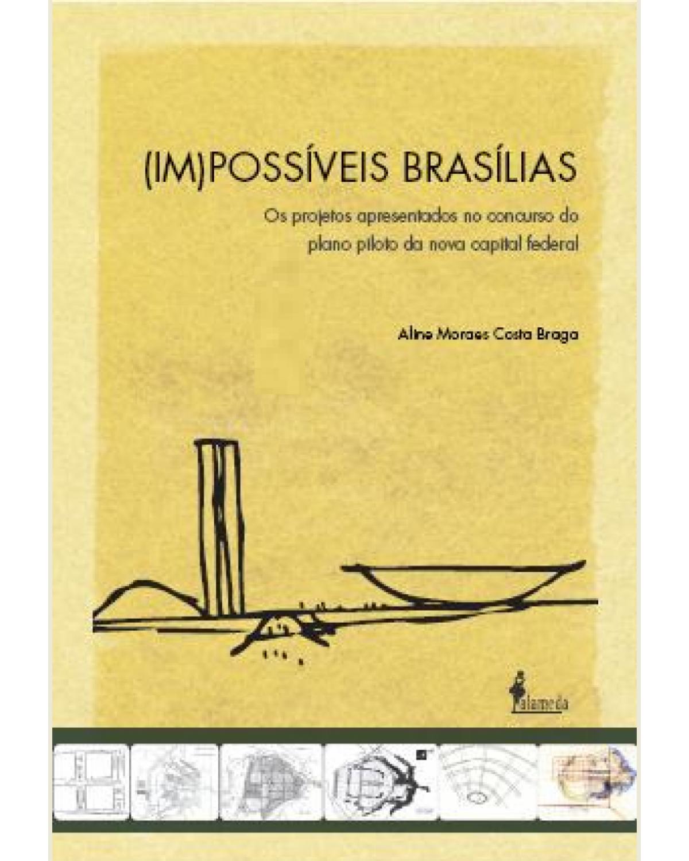(Im)possíveis Brasílias - Os projetos apresentados no concurso do plano piloto da nova capital federal