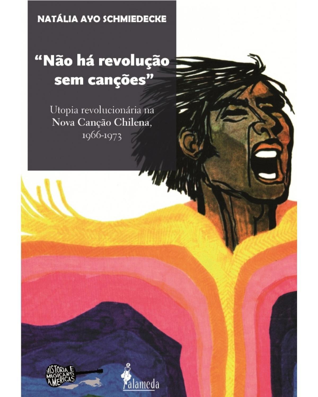 """""""Não há revolução sem canções"""" - Utopia revolucionária na Nova Canção Chilena, 1966-1973"""