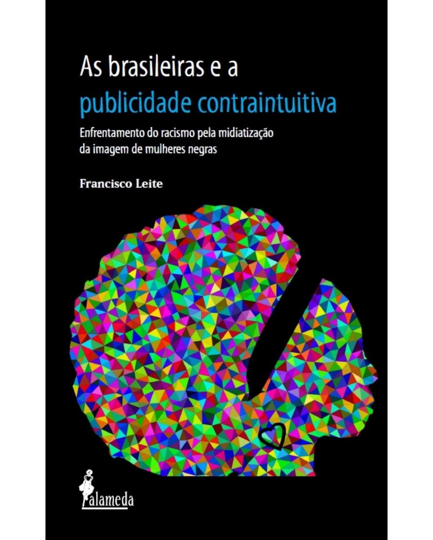 As brasileiras e a publicidade contraintuitiva: Enfrentamento do racismo pela midiatização da imagem de mulheres negras - 1ª Edição