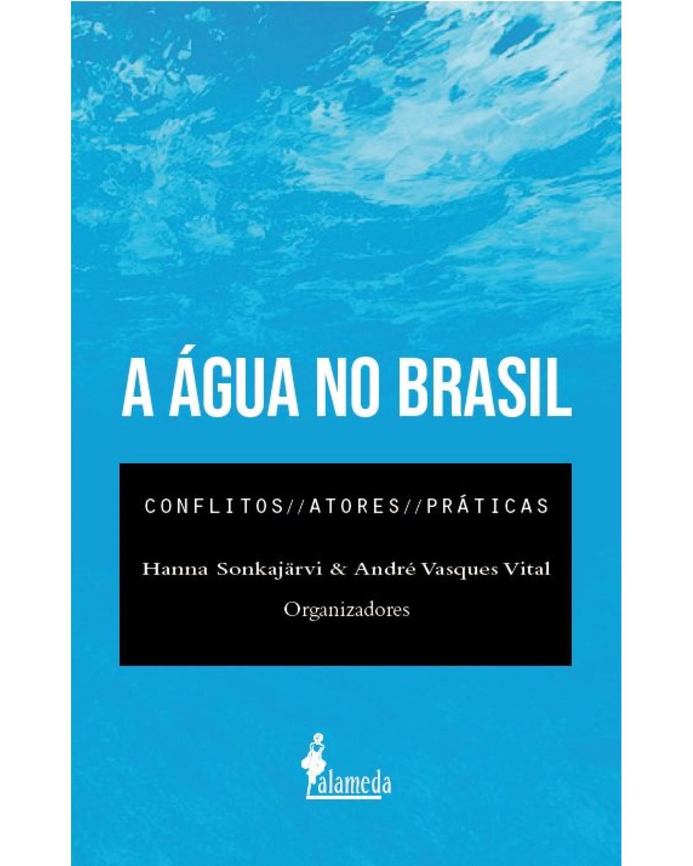 A água no Brasil: conflitos, atores e práticas - 1ª Edição | 2019