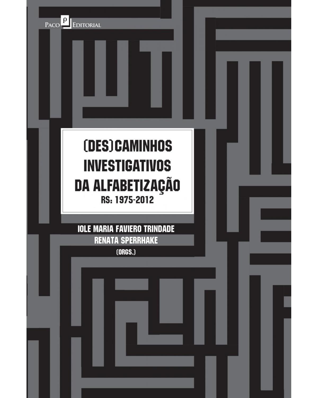 (Des)caminhos investigativos da alfabetização - RS (1975-2012) - 1ª Edição | 2015