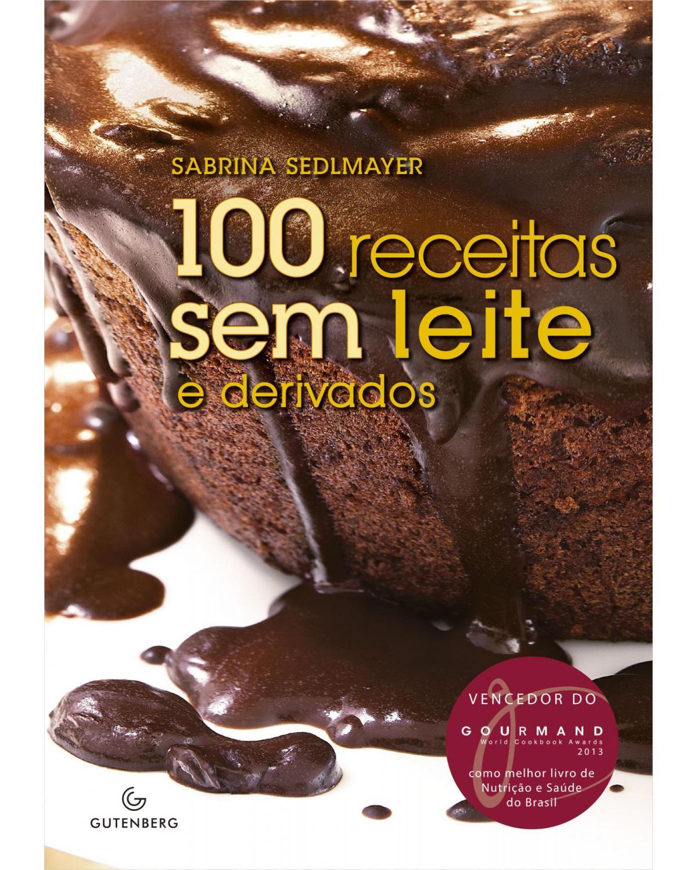 100 receitas sem leite e derivados - 4ª Edição | 2012