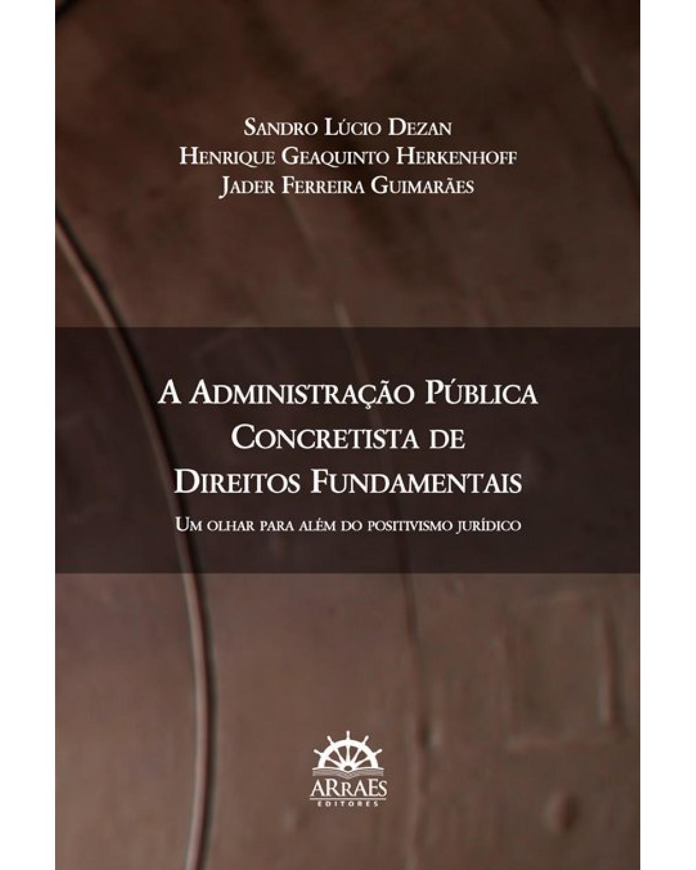 A administração pública concretista de direitos fundamentais: um olhar para além do positivismo jurídico - 1ª Edição | 2019