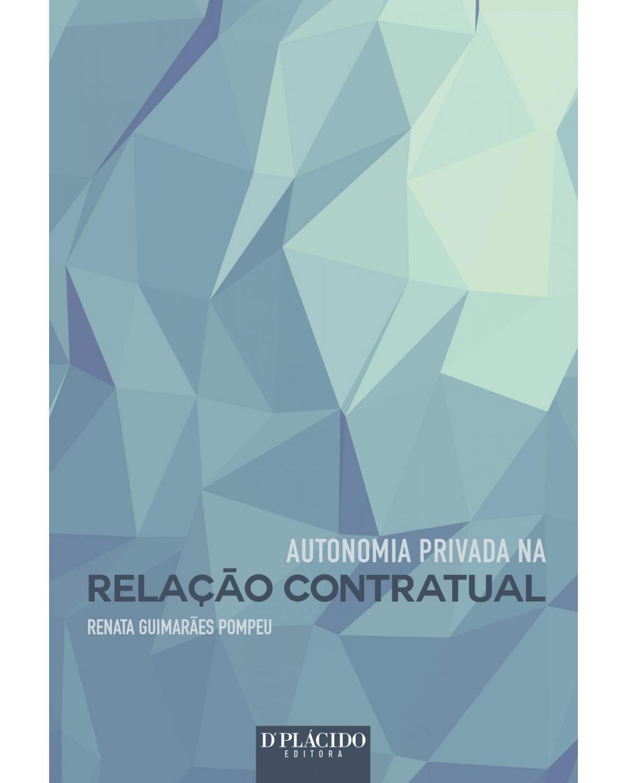 Autonomia privada na relação contratual - 1ª Edição | 2015