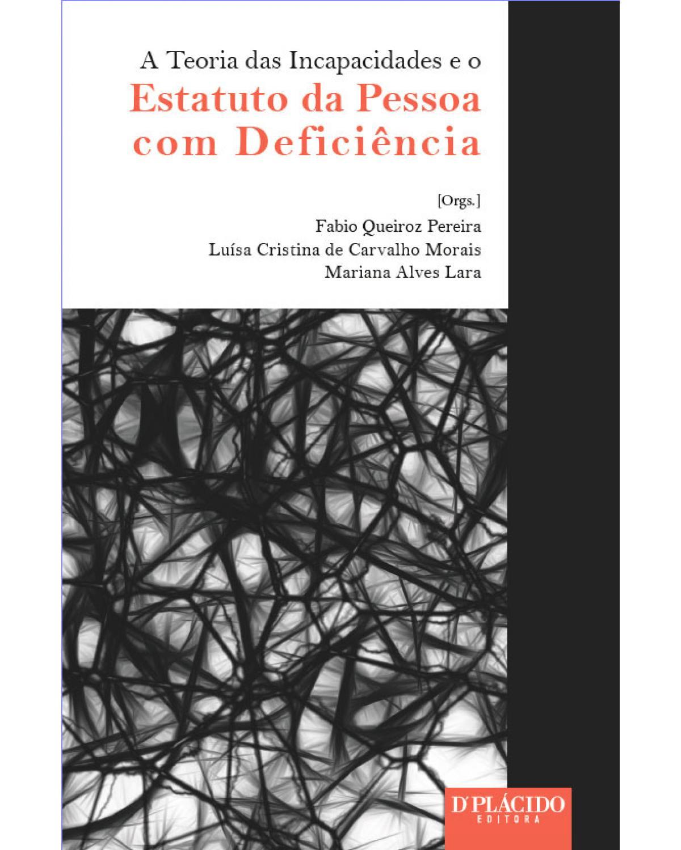 A teoria das incapacidades e o estatuto da pessoa com deficência - 1ª Edição | 2016