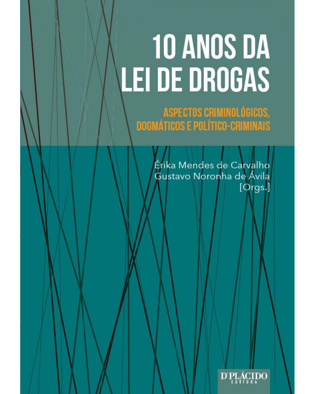 10 anos da lei de drogas: Aspectos criminológicos, dogmáticos e político-criminais - 1ª Edição | 2016