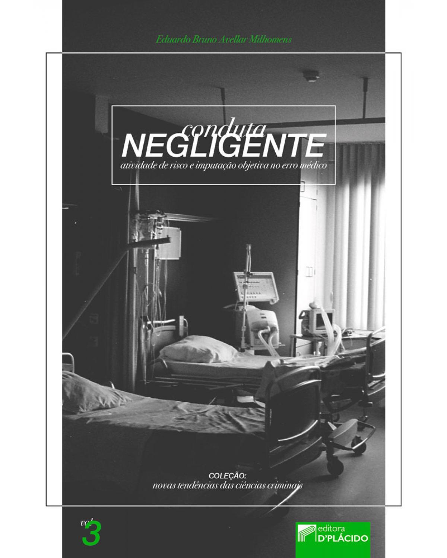 Conduta negligente, atividade de risco e imputação objetiva no erro médico - 1ª Edição | 2017