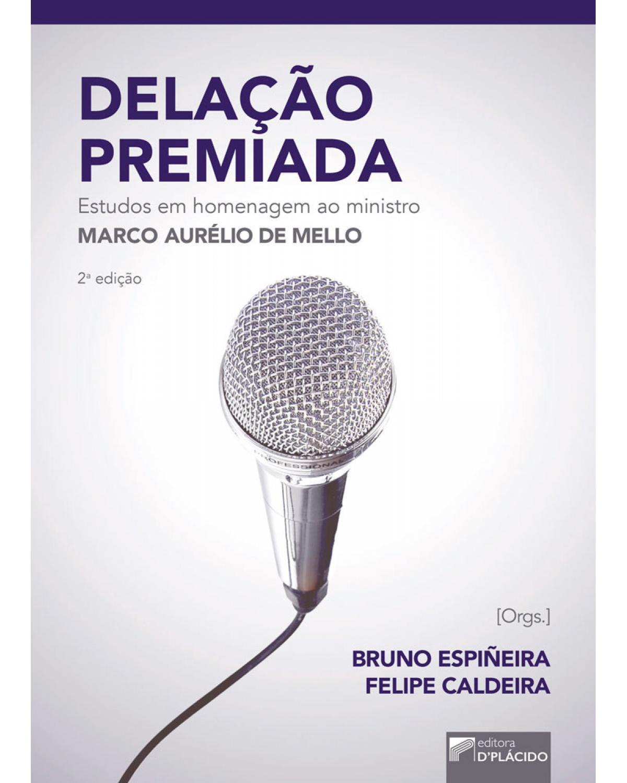 Delação premiada: Estudos em homenagem ao ministro Marco Aurélio de Mello - 2ª Edição