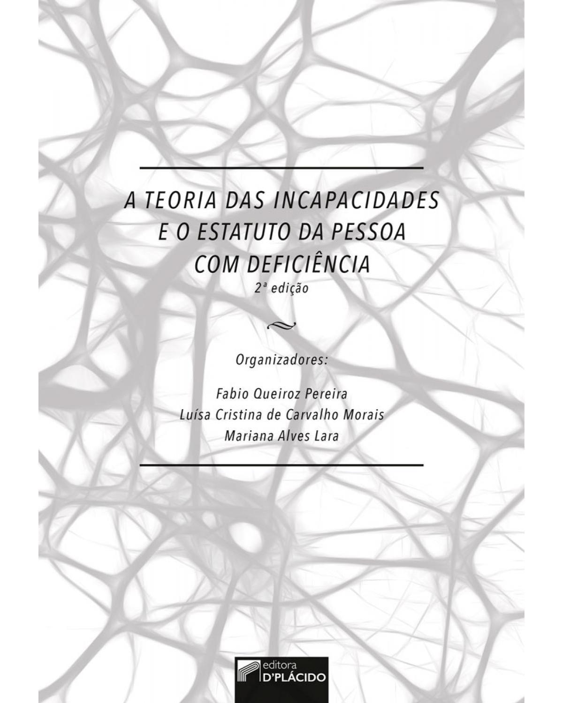 A teoria das incapacidades e o estatuto da pessoa com deficência - 2ª Edição | 2018