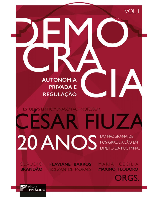 Democracia, autonomia privada e regulação - Volume 1: estudos em homenagem ao professor César Fiuza - 1ª Edição   2017