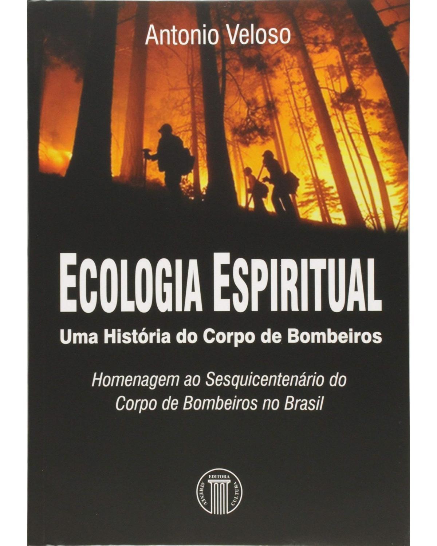 Ecologia espiritual: Uma história do corpo de bombeiros - 1ª Edição | 2007
