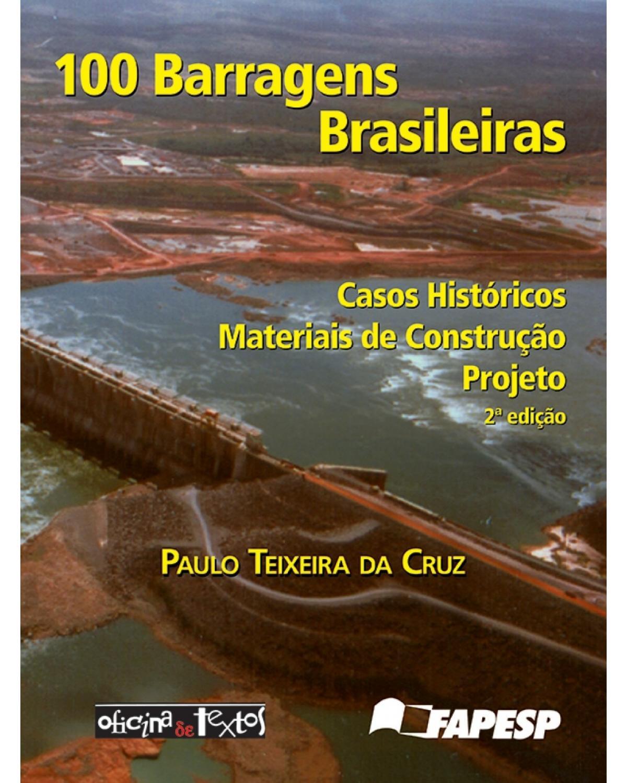 100 barragens brasileiras - Casos históricos, materiais de construção, projeto - 2ª Edição