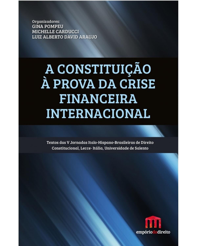 A constituição à prova da crise financeira internacional - 1ª Edição   2017
