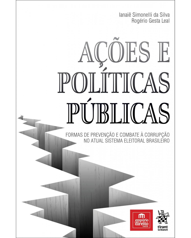 Ações e políticas públicas: formas de prevenção e combate à corrupção no atual sistema eleitoral brasileiro - 1ª Edição | 2019