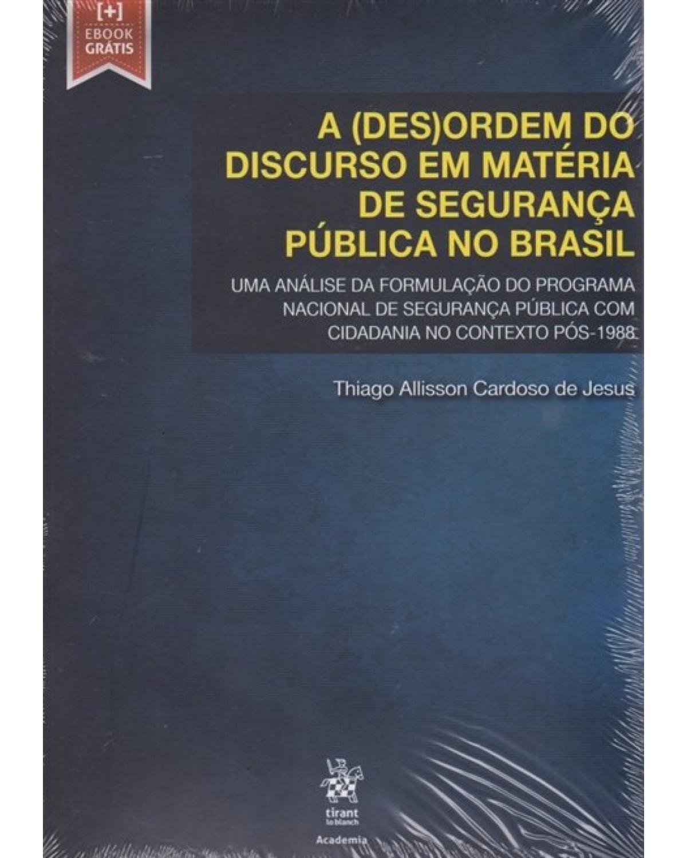 A (des)ordem do discurso em matéria de segurança pública no Brasil - uma análise da formulação do programa nacional de segurança pública com cidadania no contexto pós-1988 - 1ª Edição | 2020