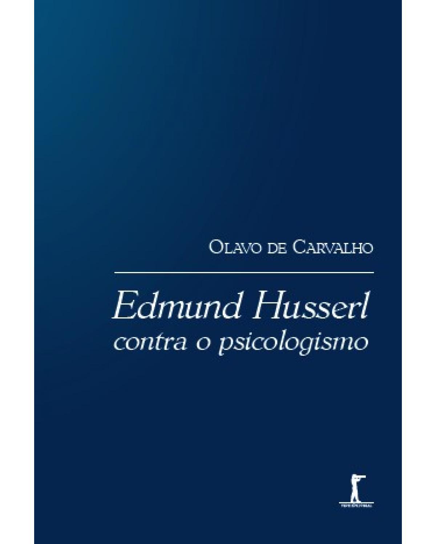 Edmund Husserl: contra o psicologismo - 1ª Edição | 2020
