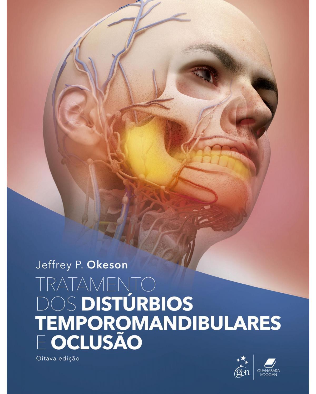 Tratamento dos distúrbios temporomandibulares e oclusão - 8ª Edição | 2021