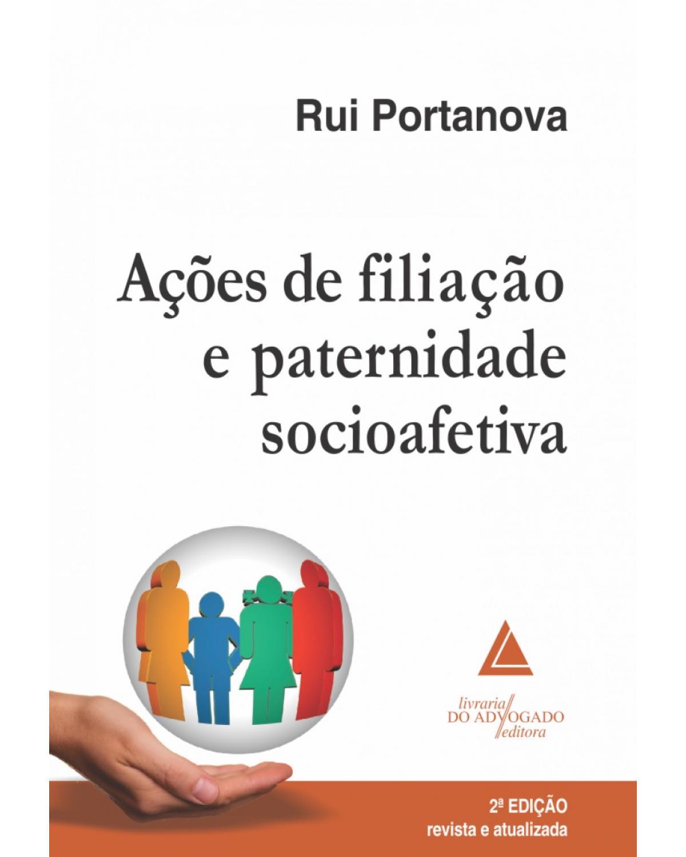 Ações de filiação e paternidade socioafetiva - 2ª Edição | 2018