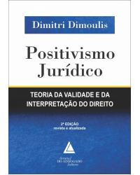 Positivismo jurídico: teoria da validade e da interpretação do direito - 2ª Edição   2018