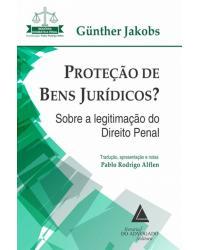 Proteção de bens jurídicos? - sobre a legitimação do direito penal - 1ª Edição   2018