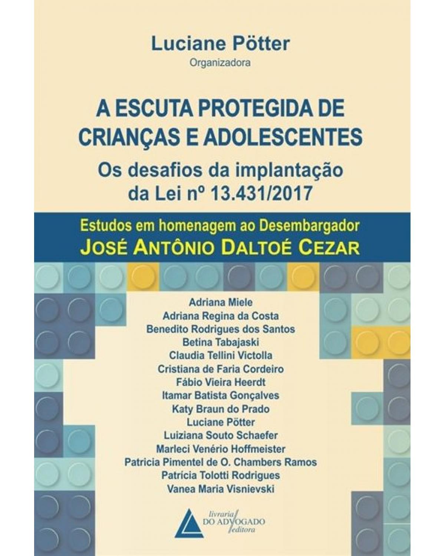 A escuta protegida de crianças e adolescentes - os desafios da implantação da lei n 13.431/2017: Estudos em homenagem ao desembargador José Antônio Daltoé Cezar - 1ª Edição   2019