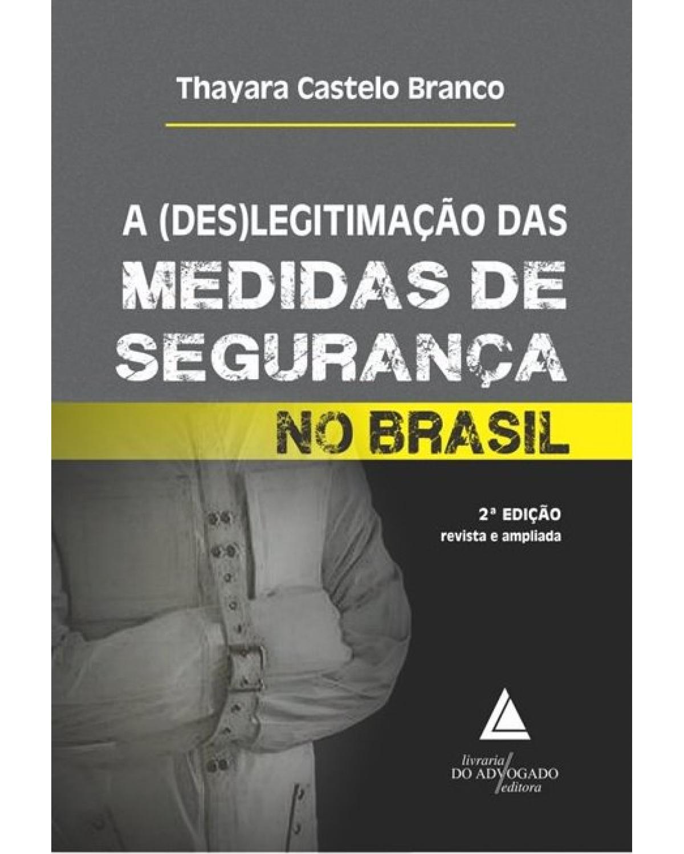A (des)legitimação das medidas de segurança no Brasil - 2ª Edição   2019