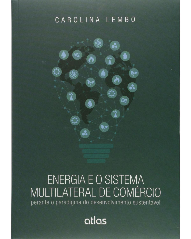 Energia e o sistema multilateral de comércio: Perante o paradigma do desenvolvimento sustentável - 1ª Edição | 2015