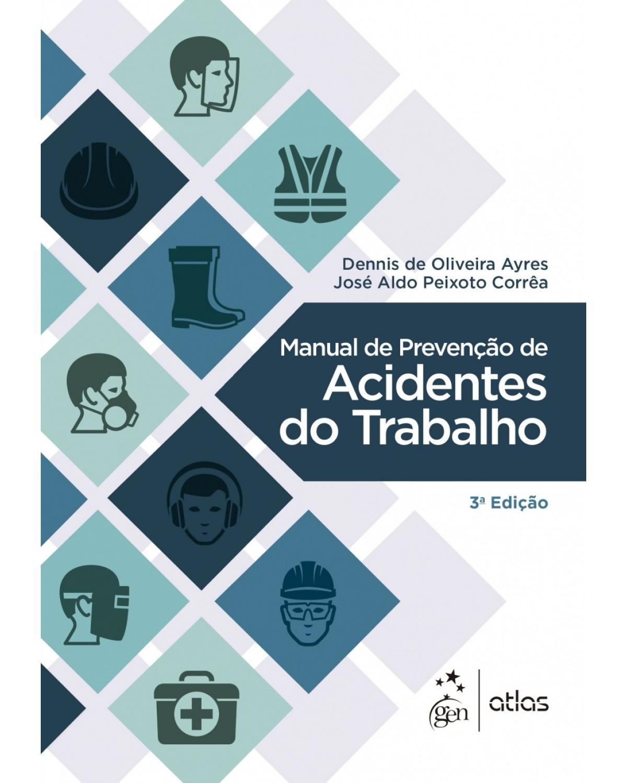 Manual de prevenção de acidentes do trabalho - 3ª Edição | 2017