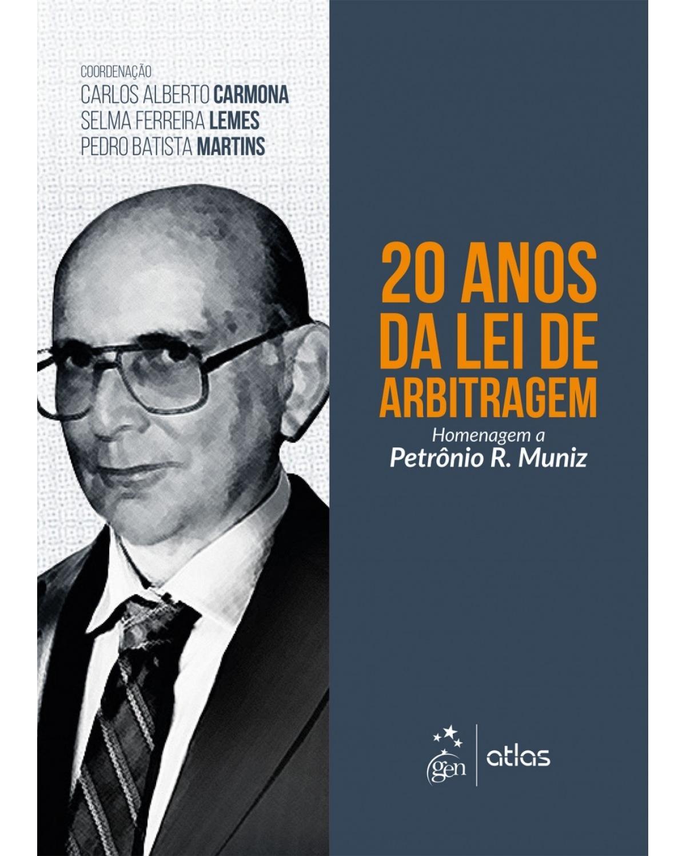 20 anos da lei de arbitragem: Homenagem a Petrônio R. Muniz - 1ª Edição   2017