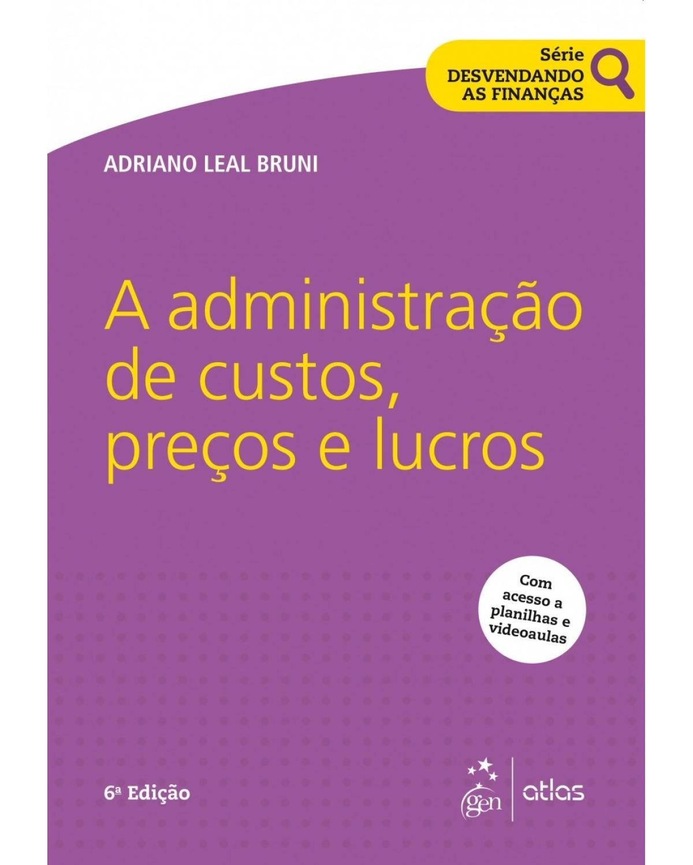 A administração de custos, preços e lucros - 6ª Edição | 2018