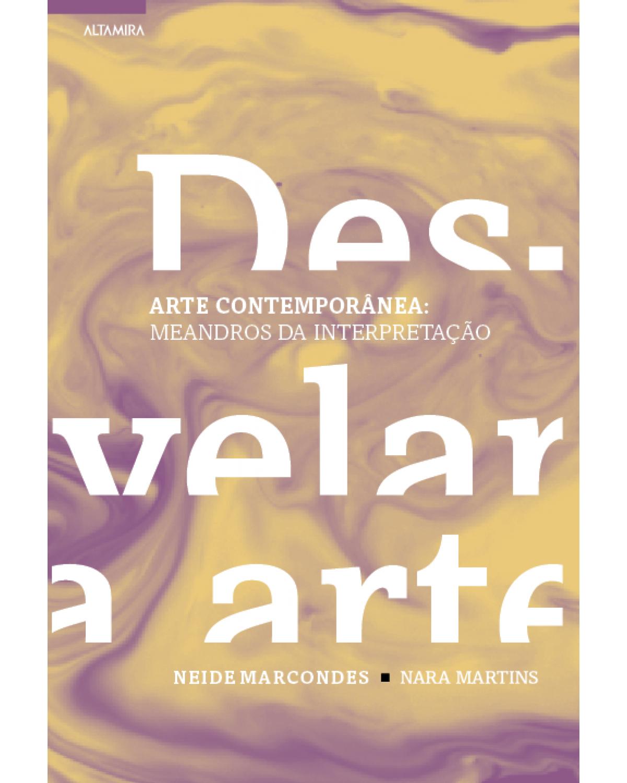 (Des)velar a arte - Arte contemporânea: meandros da interpretação