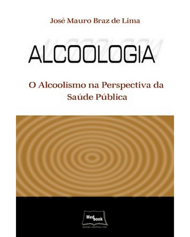 Alcoologia: o alcoolismo na perspectiva da saúde pública - 2ª Edição | 2008