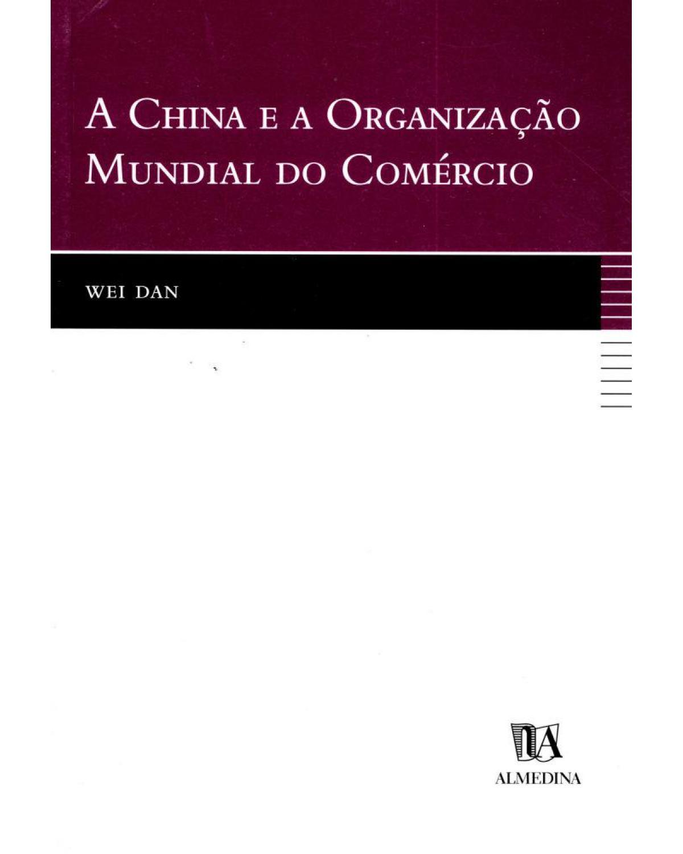 A China e a Organização Mundial do Comércio - 1ª Edição | 2001