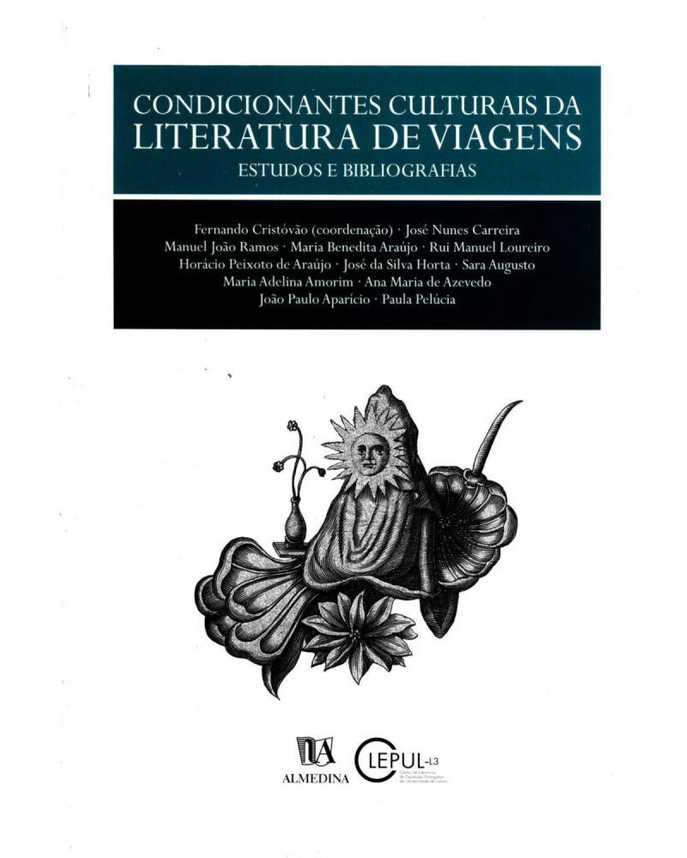 Condicionantes culturais da literatura de viagens: estudos e bibliografias - 1ª Edição | 2002