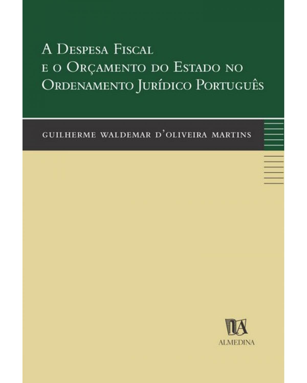 A despesa fiscal e o orçamento do Estado no ordenamento jurídico português - 1ª Edição | 2004