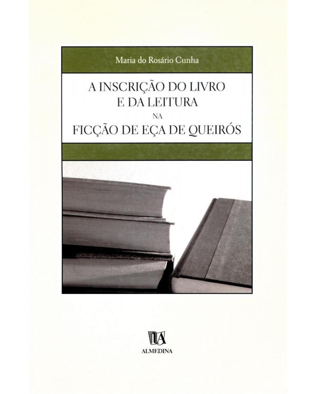 A inscrição do livro e da leitura na ficção de Eça de Queirós - 1ª Edição | 2004