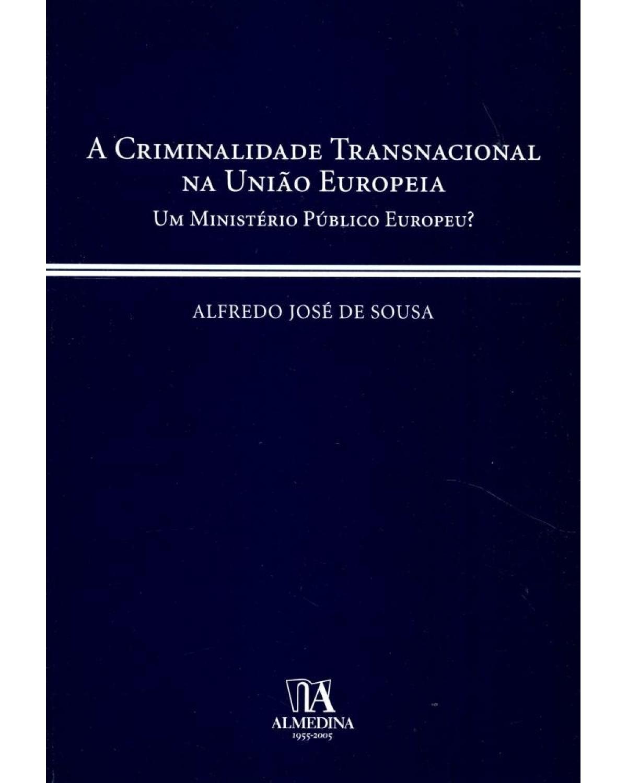A criminalidade transnacional na União Europeia - 1ª Edição | 2005